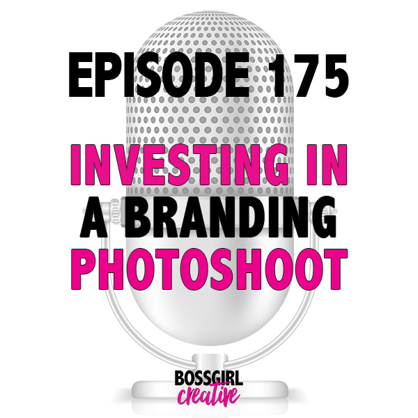 Take a listen to Episode 175 of the Boss Girl Creative podcast to find out why you should invest in a branding photoshoot.