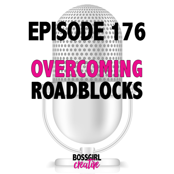Overcoming Roadblocks. They'll happen...will you be ready? Take a listen to Episode 176 which is all about the roadblocks in my own business + advice from entrepreneurs on how they handle roadblocks.