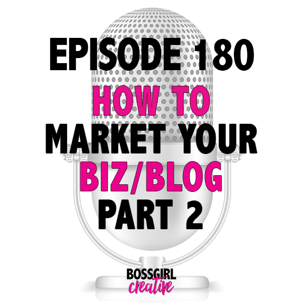Take a listen to Episode 180 which is Part 2 of the how to better market your business or blog! #blogging #marketing #bossgirlcreative