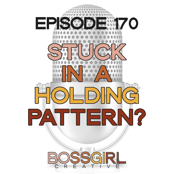 EPISODE 170 - STUCK IN A HOLDING PATTERN?