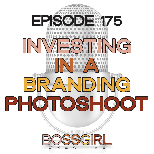 EPISODE 175 - INVESTING IN A BRANDING PHOTOSHOOT