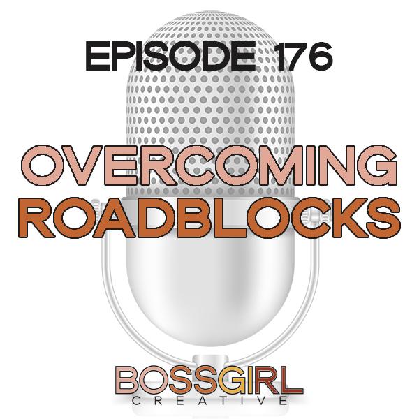 EPISODE 176 - OVERCOMING ROADBLOCKS