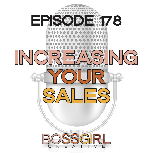 EPISODE 178 - INCREASING YOUR SALES