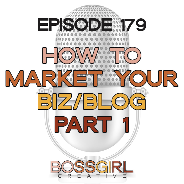 EPISODE 179 - HOW TO MARKET YOUR BUSINESS OR BLOG (PART 1)