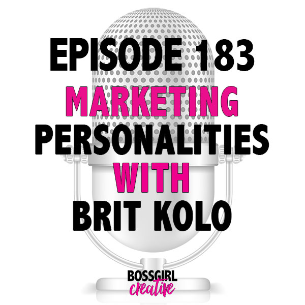 Episode 183 of the Boss Girl Creative podcast is all about Marketing Personalities with Brit Kolo and why you should know what your personality type is and how to best market to your audience based on your personality.