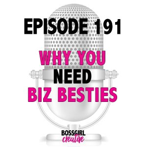 Doing the solopreneur thing all by yourself? Yeahhhhh you gotta stop that right now and listen to this episode which is all about why you need a business bestie (or 2). This is Episode 191 of the #BOSSGIRLCREATIVE podcast.