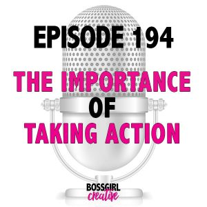 What is the one thing that is crucial to success? Taking action. Find out why it's important for you to be successful! Episode 194 #BOSSGIRLCREATIVE Podcast