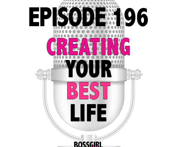Are you living your best life? Take a listen to Episode 196 to learn how to create your best life!