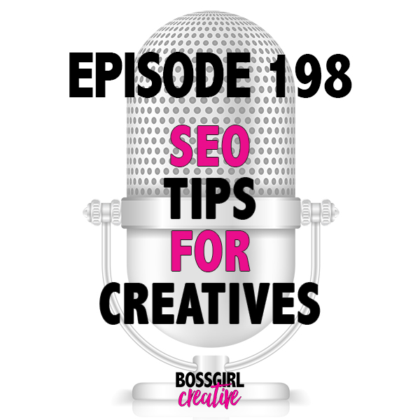 Wanting to up your game and show up in Google searches? Take a listen to Episode 198 of the #BOSSGIRLCREATIVE podcast for SEO tips for creatives!