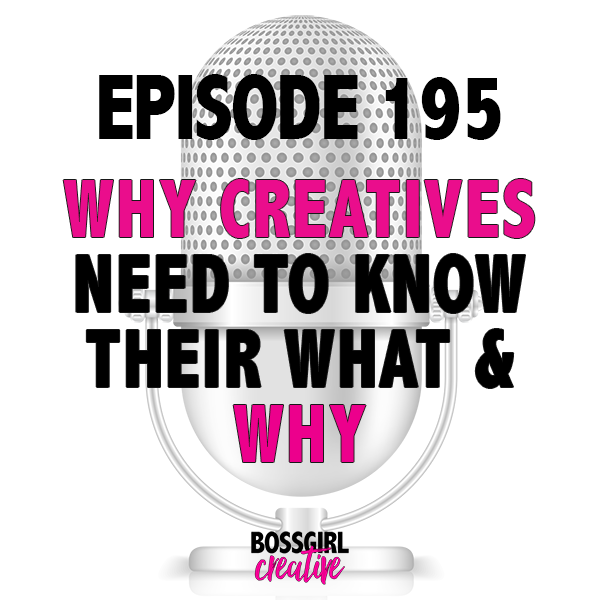 Do you know what your what and your why is? If this is a foreign concept or you've never figured this out, then take a listen to Episode 195 of the #BOSSGIRLCREATIVE podcast.