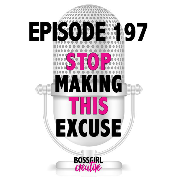 EPISODE 197 - STOP MAKING THIS EXCUSE