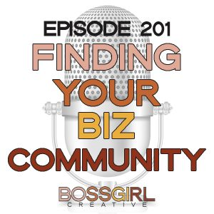 Find out why it's important to find your own community of like-minded women and how it can help you grow as a person and as a business woman. #BOSSGIRLCREATIVE Podcast