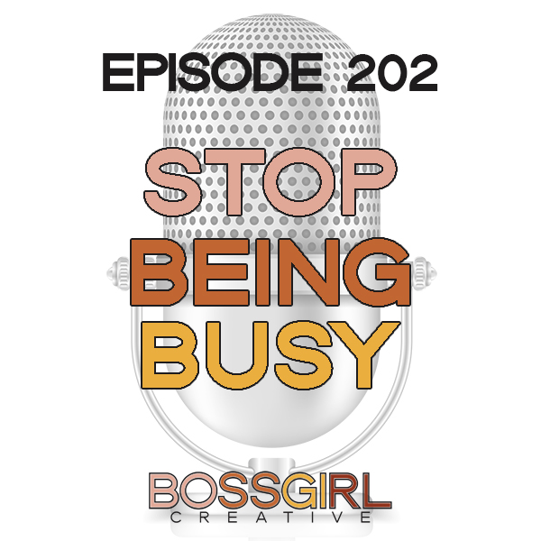 EPISODE 202 - STOP BEING BUSY & DO THESE THINGS ASAP