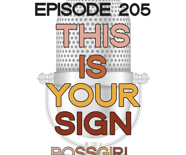 This is your sign. A sign to shore yourself up. A sign that you are exactly where you need to be. Don't believe me? Take a listen to Episode 205.