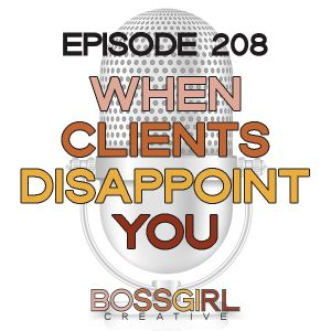 Did you know that clients can potentially disappoint you? Yep. Take a listen to Episode 208 and hear how to handle situations in which clients disappoint you.