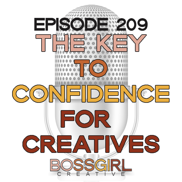 EPISODE 209 - THE KEY TO CONFIDENCE FOR CREATIVES