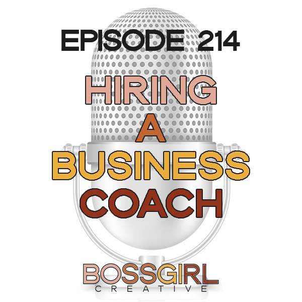 EPISODE 214 - WHY IT'S TIME FOR YOU TO HIRE A BIZ COACH