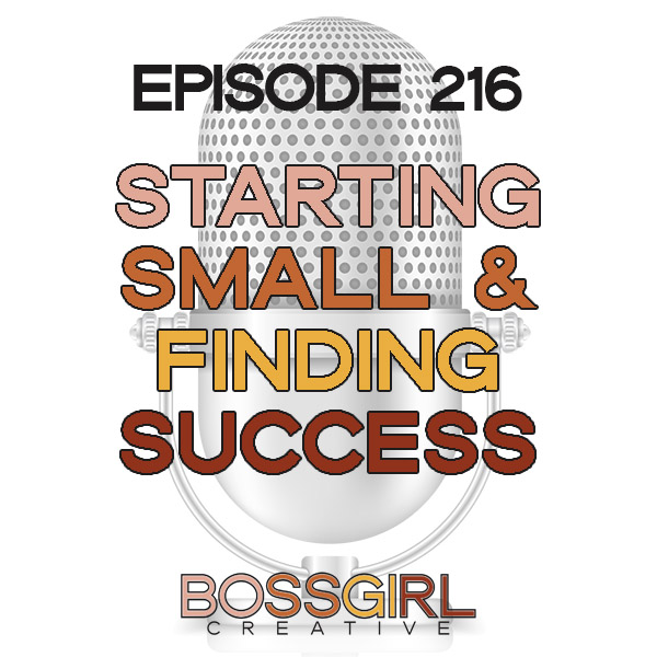 EPISODE 216 - STARTING SMALL & FINDING SUCCESS