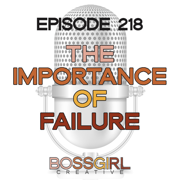 EPISODE 218 - THE IMPORTANCE OF FAILURE