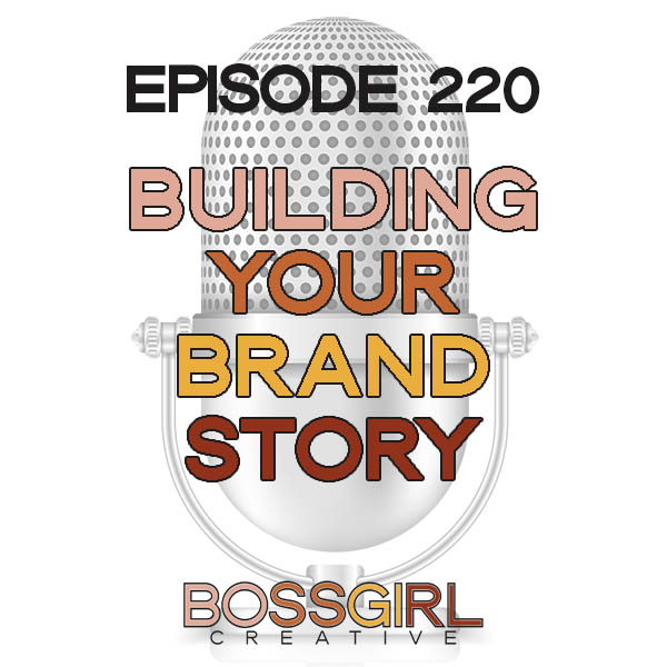 EPISODE 220 - BUILDING YOUR BRAND STORY