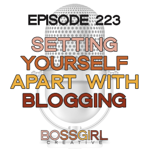 EPISODE 223 - SETTING YOURSELF APART WITH BLOGGING