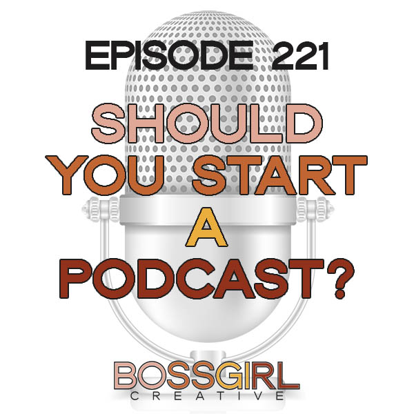 EPISODE 221 - SHOULD YOU START A PODCAST?