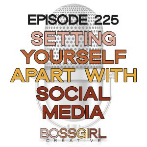 EPISODE 225 - SETTING YOURSELF APART WITH SOCIAL MEDIA