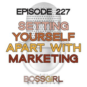 EPISODE 227 - SETTING YOURSELF APART WITH MARKETING