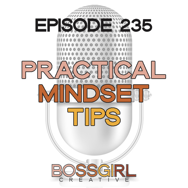 EPISODE 235 - PRACTICAL MINDSET TIPS