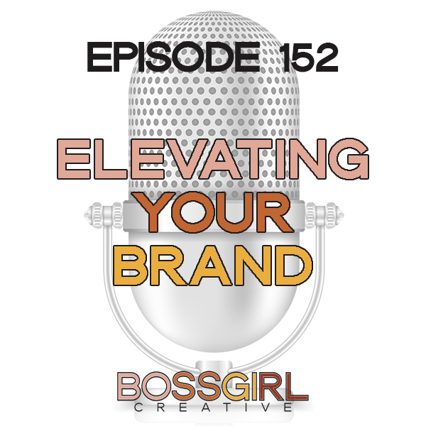 EPISODE 152 - ELEVATING YOUR BRAND