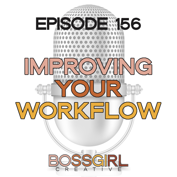 EPISODE 156 - IMPROVING YOUR WORKFLOW