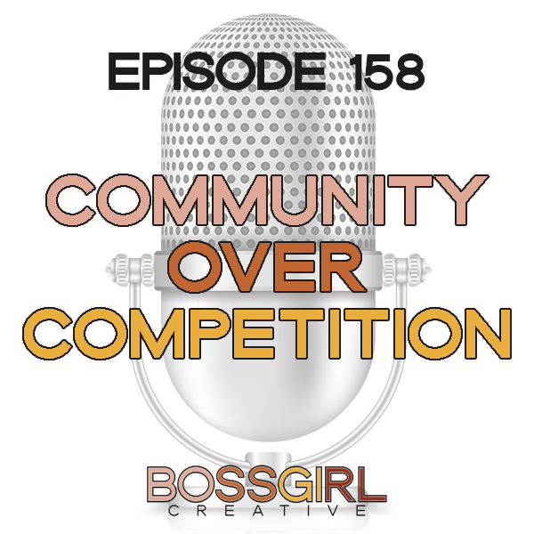 EPISODE 158 - COMMUNITY OVER COMPETITION