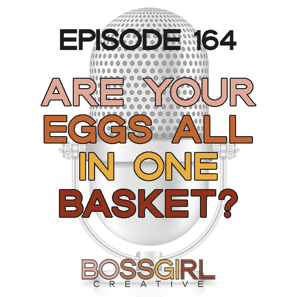 EPISODE 164 - ARE ALL YOUR EGGS IN ONE BASKET?