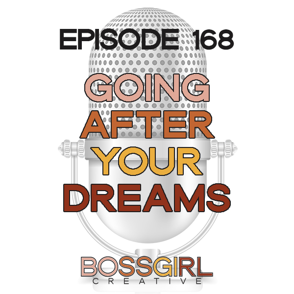 EPISODE 168 - GOING AFTER YOUR DREAMS