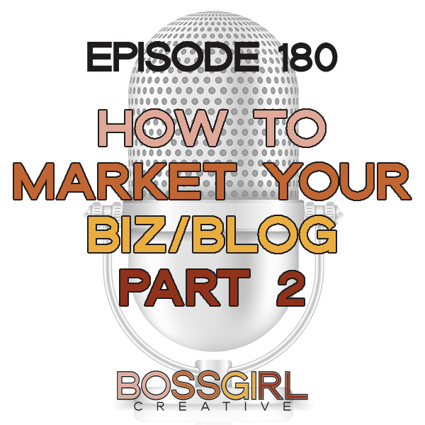 EPISODE 180 - HOW TO MARKET YOUR BUSINESS OR BLOG (PART 2)