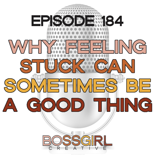 EPISODE 184 - WHY FEELING STUCK MIGHT SOMETIMES BE A GOOD THING