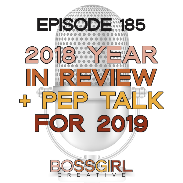 EPISODE 185 - 2018 YEAR IN REVIEW + PEP TALK FOR 2019