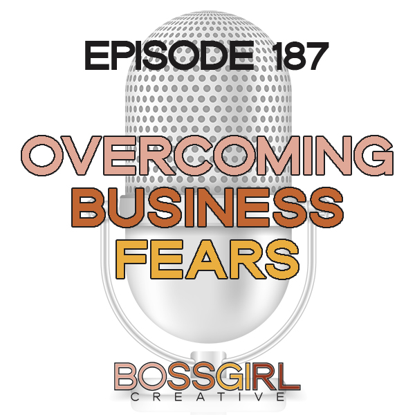 EPISODE 187 - OVERCOMING BUSINESS FEARS