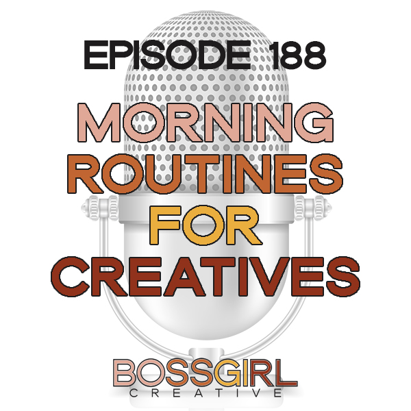 EPISODE 188 - MORNING ROUTINES FOR CREATIVES