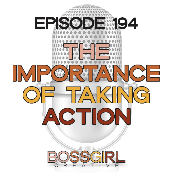 EPISODE 194 - THE IMPORTANCE OF TAKING ACTION