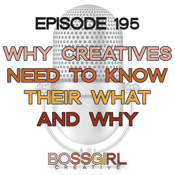 EPISODE 195 - WHY CREATIVES NEED TO KNOW THEIR WHAT & WHY