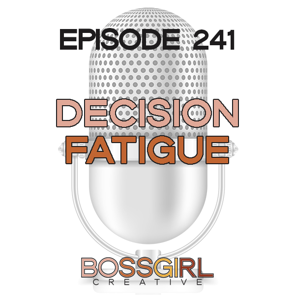 EPISODE 241 - DECISION FATIGUE