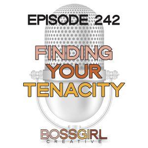EPISODE 242 - FINDING YOUR TENACITY