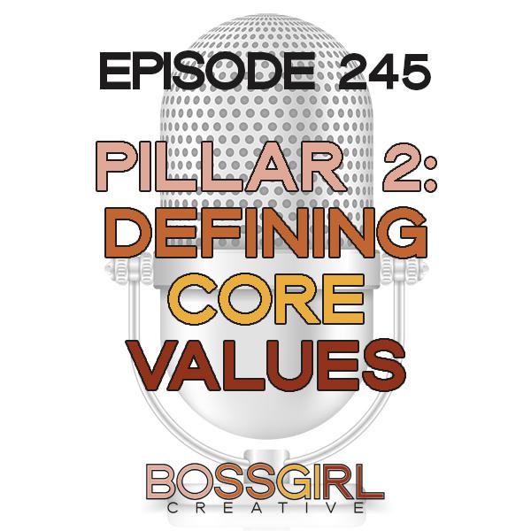 EPISODE 245 - PILLAR SERIES: DEFINING CORE VALUES