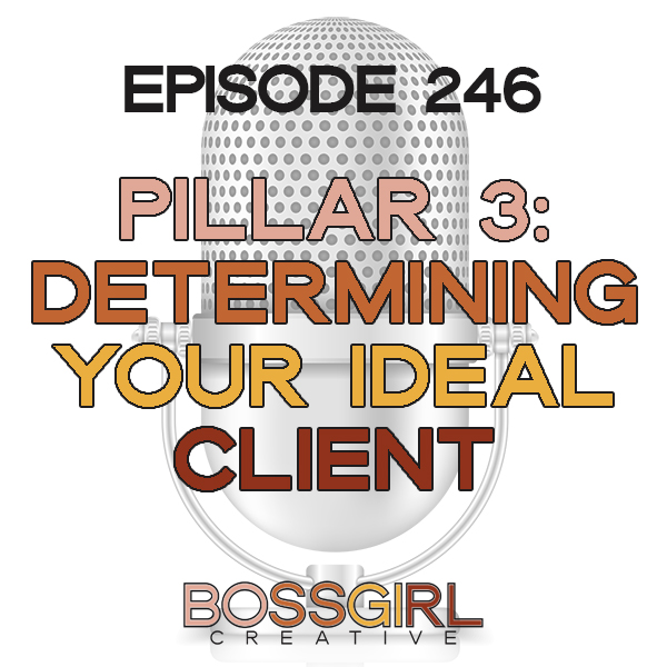 EPISODE 246 - PILLAR SERIES: DETERMINING YOUR IDEAL CLIENT