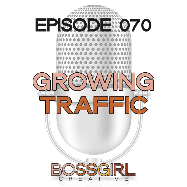 EPISODE 070 - GROWING TRAFFIC