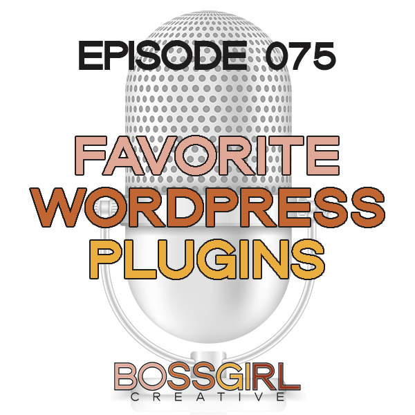 EPISODE 075 - FAVORITE WORDPRESS PLUGINS