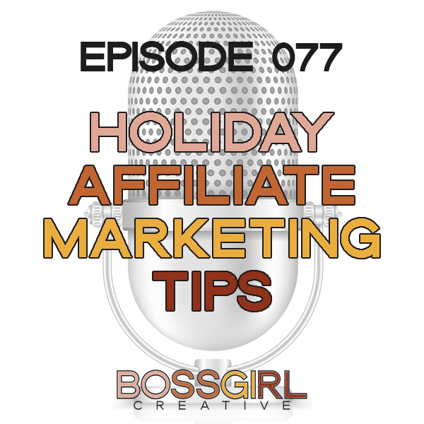 EPISODE 077 - AFFILIATE MARKETING TIPS FOR THE HOLIDAYS