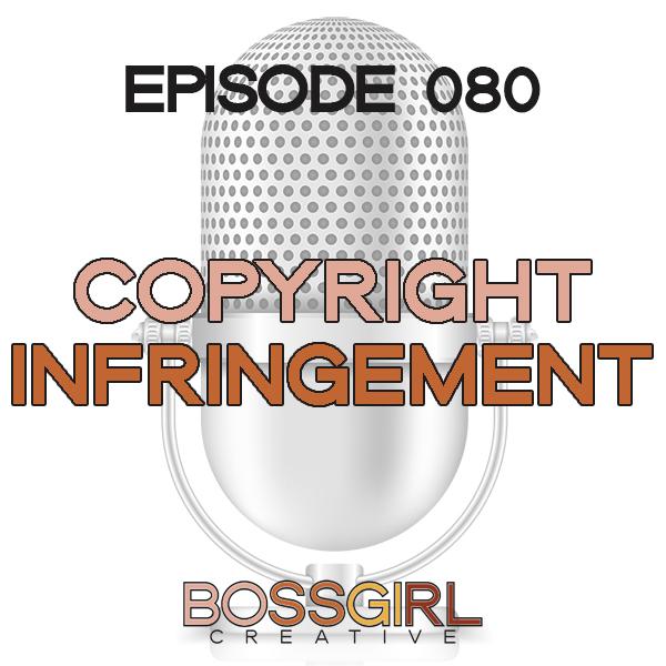 EPISODE 080 - COPYRIGHT INFRINGEMENT