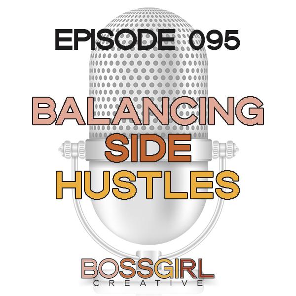 EPISODE 095 - BALANCING SIDE HUSTLES